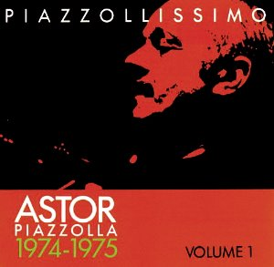 Astor Piazzolla / 1974-1975 Piazzollissimo Vol.1