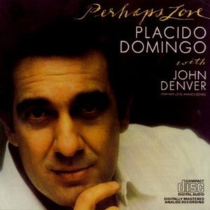 Placido Domingo & John Denver / Perhaps Love