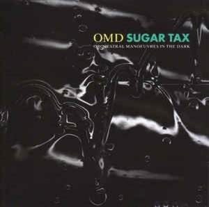 Orchestral Manoeuvres in the Dark (O.M.D) / Sugar Tax