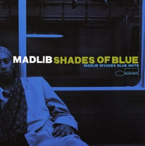 Madlib / Shades Of Blue: Madlib Invades Blue Note