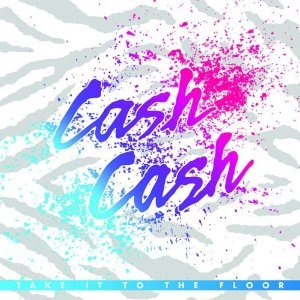Cash Cash / Take It To The Floor