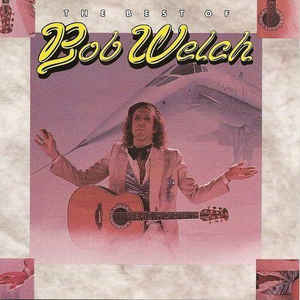 Bob Welch ‎/ The Best Of Bob Welch