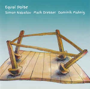 Simon Nabatov / Mark Dresser / Dominik Mahnig / Equal Poise