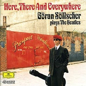 Goran Sollscher / Here, There And Everywhere : Sollscher Plays The Beatles