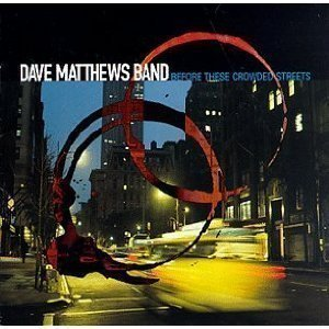 Dave Matthews Band / Before These Crowded Streets