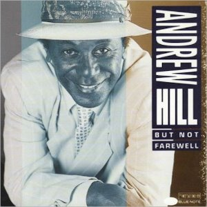 Andrew Hill / But Not Farewell