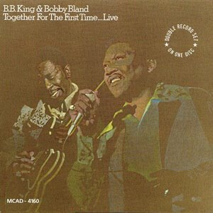B.B. King And Bobby Bland / Together For The First Time...Live