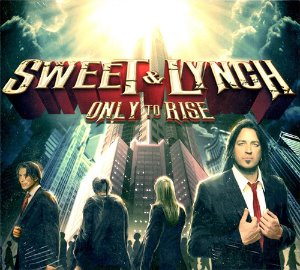 Sweet & Lynch / Only To Rise
