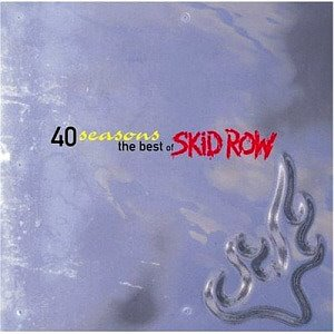 Skid Row / 40 Seasons: The Best of Skid Row