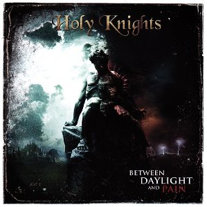 Holy Knights / Between Daylight And Pain