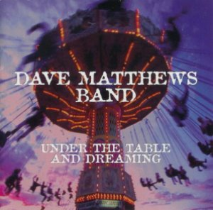 Dave Matthews Band / Under The Table And Dreaming