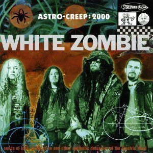 White Zombie / Astro-Creep: 2000