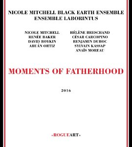 Nicole Mitchell's Black Earth Ensemble, Ensemble Laborintus / Moments Of Fatherhood (DIGI-PAK)