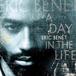 Eric Benet / A Day In The Life