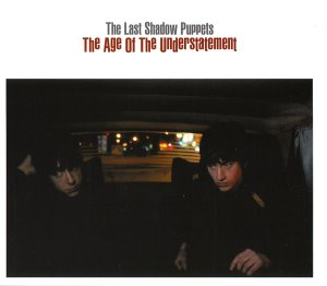 The Last Shadow Puppets / The Age Of The Understatement (DIGI-PAK, 미개봉)