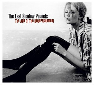 Last Shadow Puppets / The Age Of The Understatement (DIGI-PAK, 미개봉)