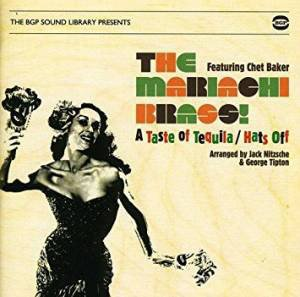 The Mariachi Brass (feat. Chet Baker) / A Taste of Tequila / Hats Off