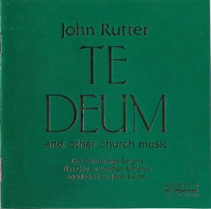 The Cambridge Singers, The City Of London Sinfonia / Rutter: Te Deum And Other Church Music