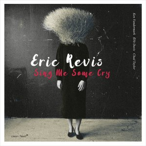 Eric Revis / Sing Me Some Cry (DIGI-PAK)