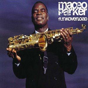 Maceo Parker / Funkoverload