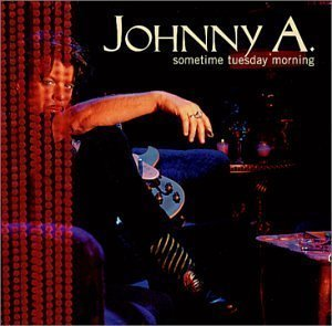 Johnny A. / Sometime Tuesday Morning