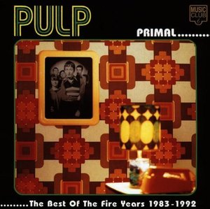 Pulp / Primal... The Best Of The Fire Years 1983-1992