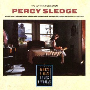 Percy Sledge / The Ultimate Collection: When A Man Loves A Woman