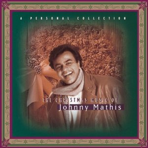 Johnny Mathis / The Christmas Music Of Johnny Mathis: A Personal Collection