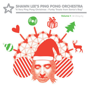 Shawn Lee's Ping Pong Orchestra / A Very Ping Pong Christmas: Funky Treats From Santa's Bag