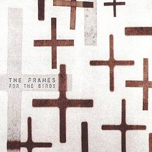 The Frames / For The Birds (미개봉)