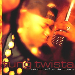Tung Twista / Runnin' Off At Da Mouth