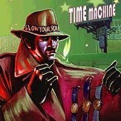 Time Machine / Slow Your Roll (DIGI-PAK)