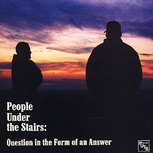 People Under The Stairs / Questions In The Form Of An Answer